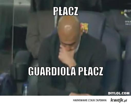 Płacz guardiola płacz !