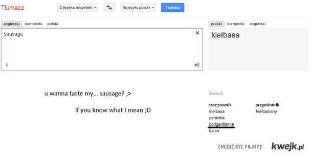 u wanna taste my sausage? ;>