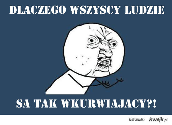 Y U NO!?
