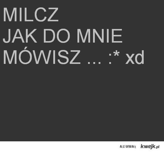 Milcz ;*