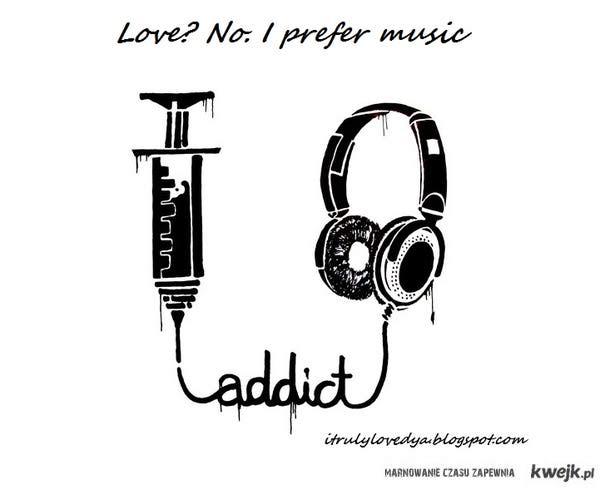 love? I prefer music
