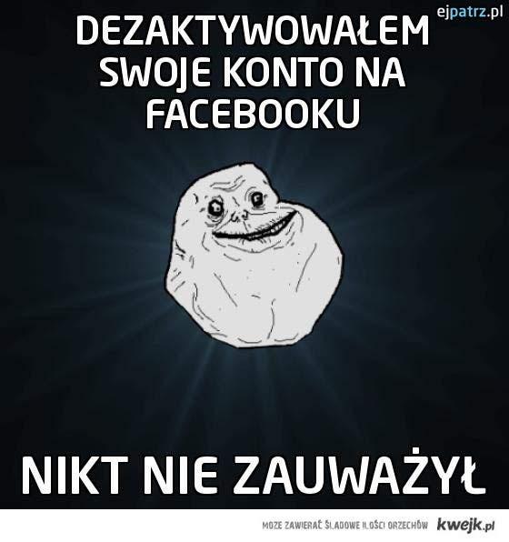 Dezaktywowałem swoje konto na Facebooku