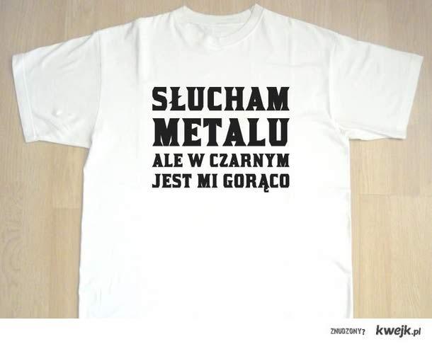 Słucham metalu, ale w czarnym jest mi gorąco - koszulka dla metali na upały