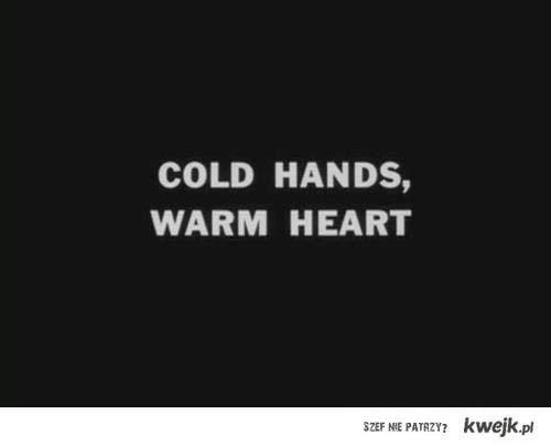 Cold hands.