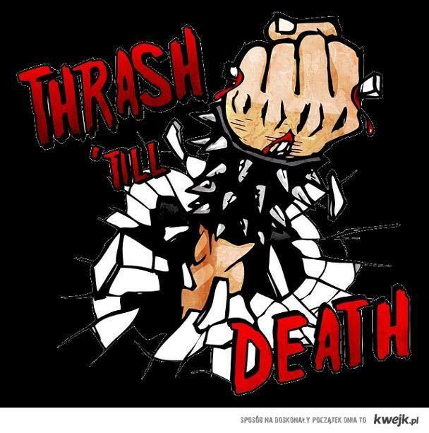 thrash till death!