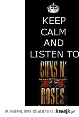 Keep calm and listen to guns'n'roses