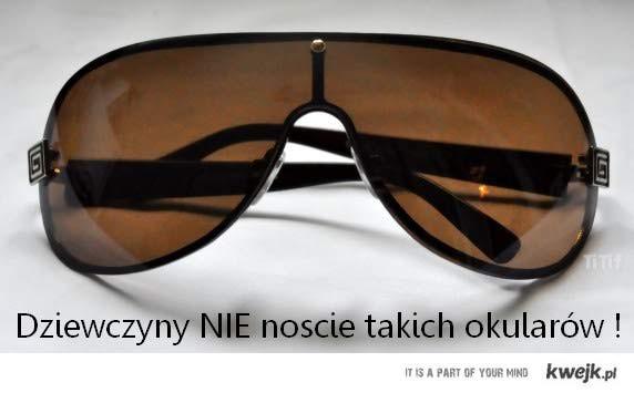 Błagam dziwczyny nie noście takich okularów bo robicie wioche !