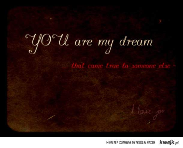 You are my dream.