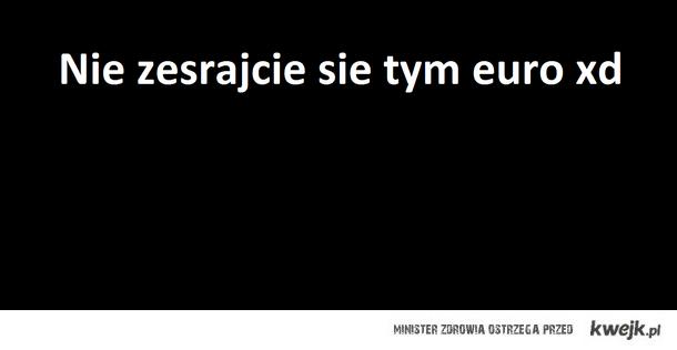 Nie zesrajcie się tym Euro