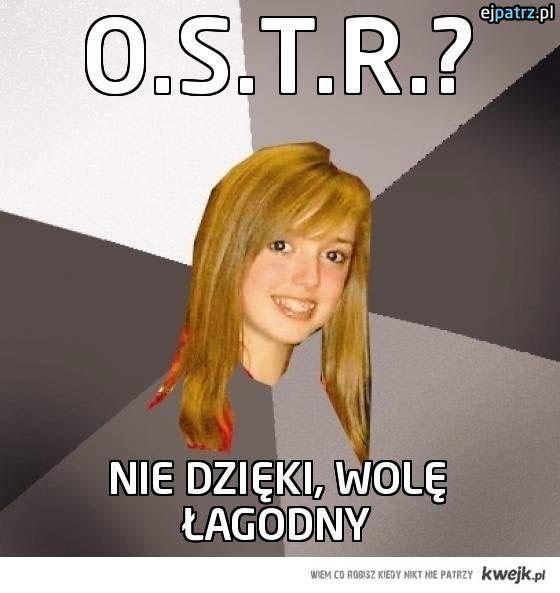 O.S.T.R.?