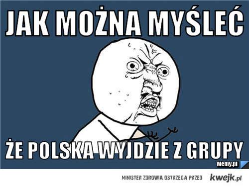 Polska nie wyjdzie z grupy -.-