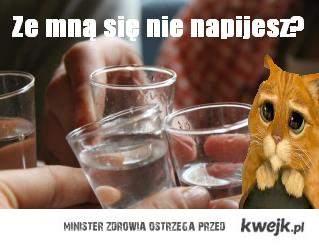 ze mną sie nie napijesz?! :3