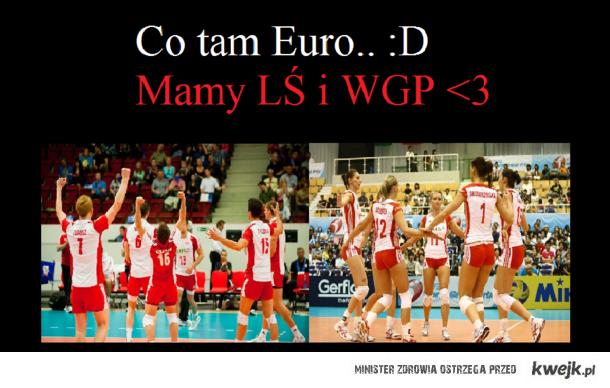 Co tam Euro.. :D Mamy LŚ i WGP <3