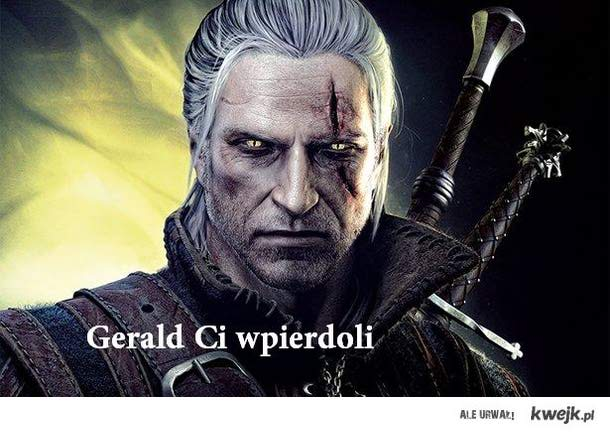 Gerald ci wpierdoli