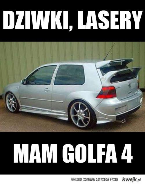 Dziwki, lasery, mam Golfa 4