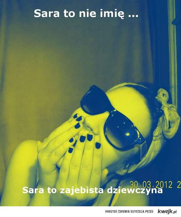 Sara to nie imię ...   , dawać lubie to ! ;D