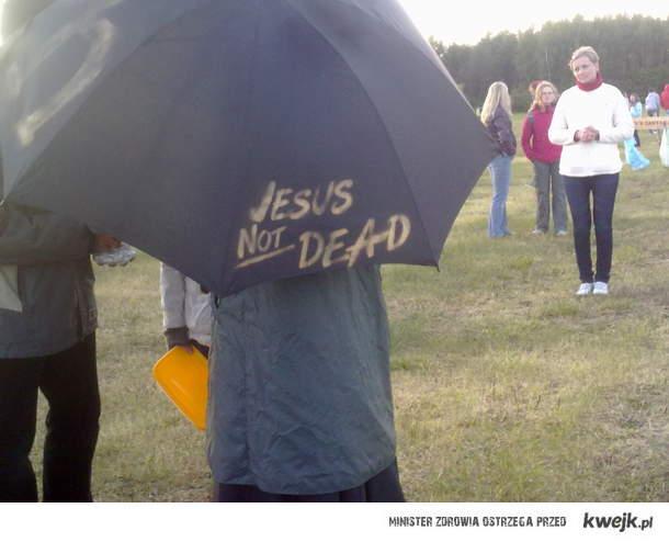 Jezus not dead!