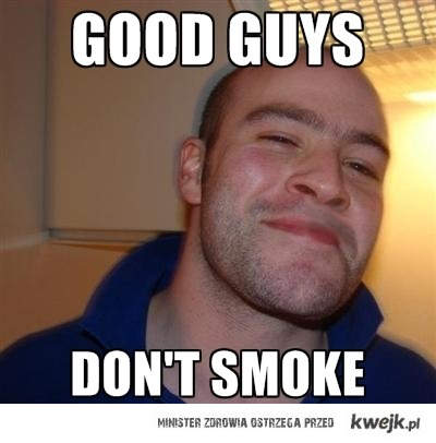 Good Guys Dont Smoke