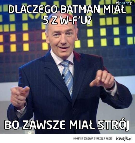 Dlaczego Batman miał 5 z W-F'u?