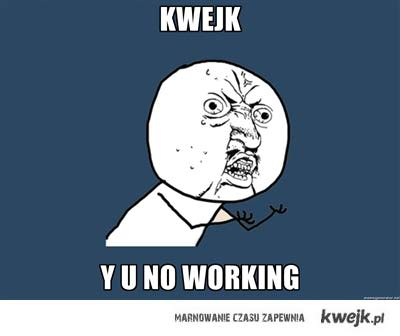 kwejk y u no working