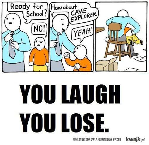 you laugh you loose