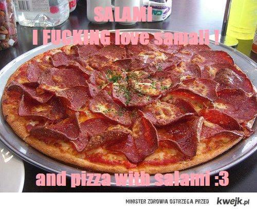 FUCKING love SALAMI!