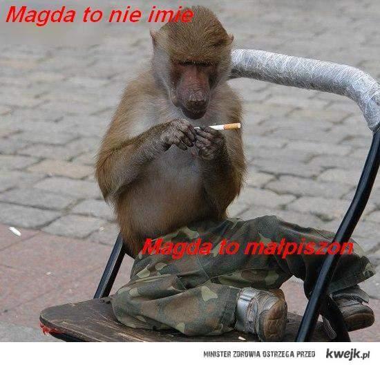 Magda to nie imie, Magda to malpiszon z przejaranymi plucami.