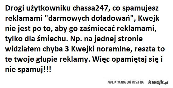 chassa247, przestań!
