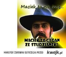 Maciek to nie imię... Maciek to cygan ze Studzianek!