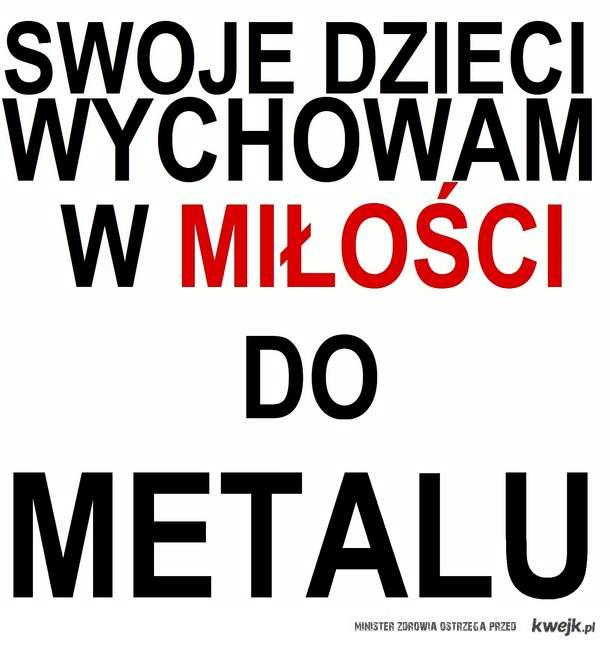 moje dzieci będą słuchać metalu