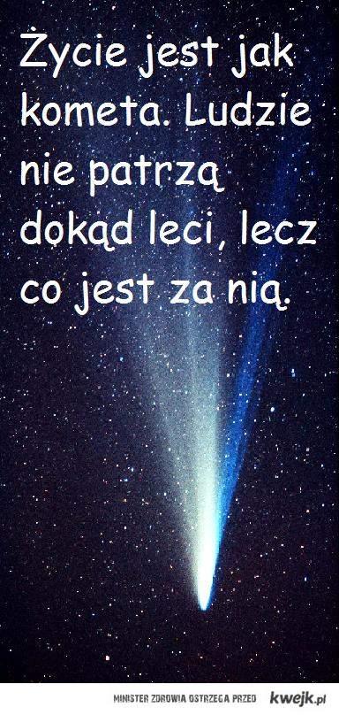 Życie jest jak kometa