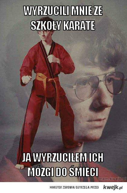 wyrzucili mnie ze szkoły karate