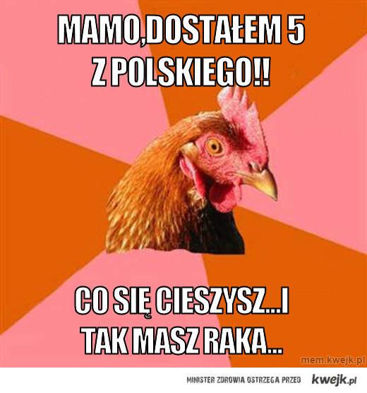 Mamo,dostałem  5 z polskiego!!