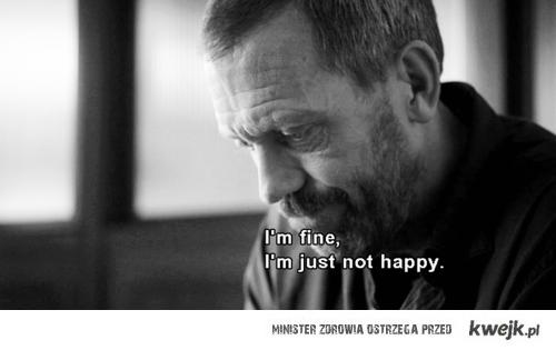 wszystko w porządku , po prostu nie jestem szczęśliwy.