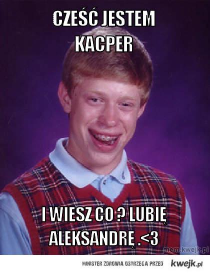 CZeść jestem KACper