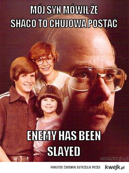 mój syn mówił że shaco to chujowa postać