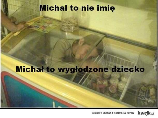 Michał to nie imię Michał to wygłodzone dziecko