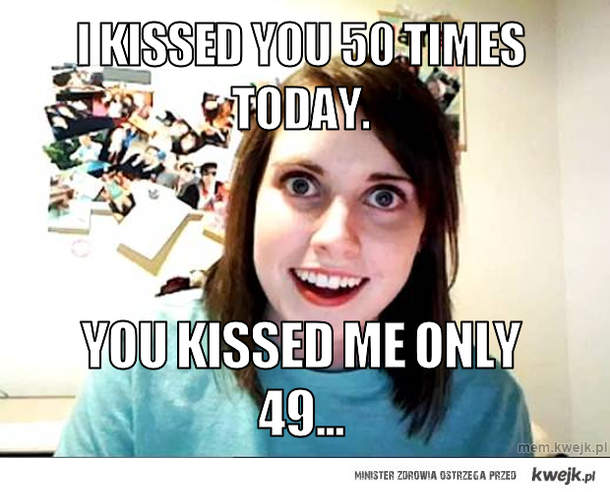 i kissed yoU 50 times today.