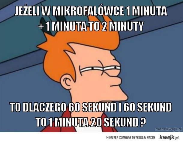 jeżeli w mikrofalówce 1 minuta + 1 minuta to 2 minuty