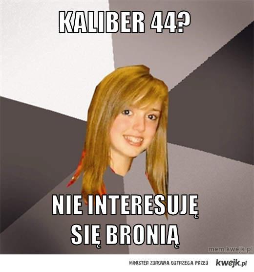 Kaliber 44?