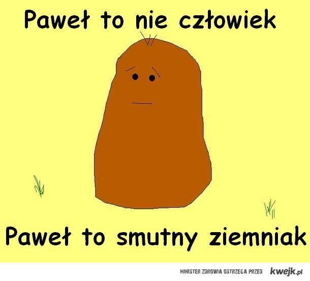 paweł to ziemniak