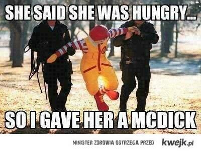 Mówiła że była głodna więc dałem jej...