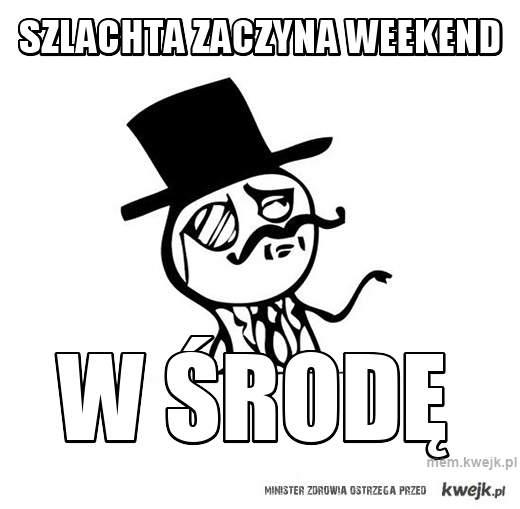 szlachta zaczyna weekend