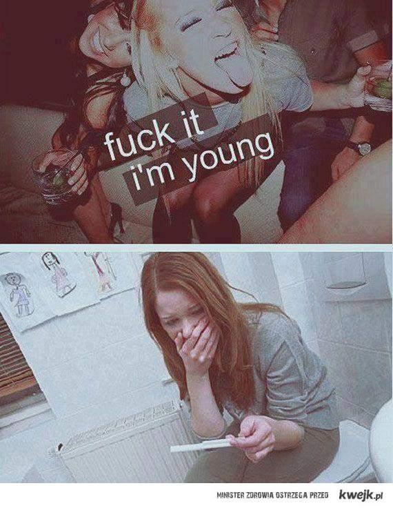 F*ck it I'm young