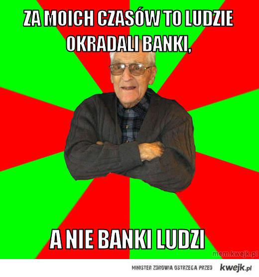 Za moich czasów to ludzie okradali banki,