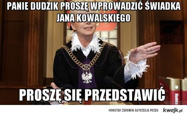 panie dudzik  proszę wprowadzić świadka jana Kowalskiego