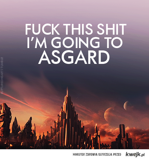 I'm going to Asgard