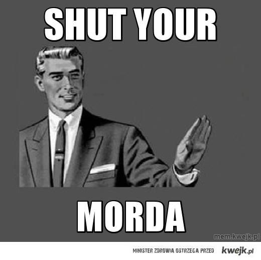 Shut your