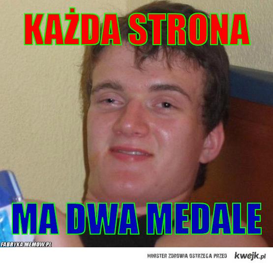 Każdy medal ma dwie strony