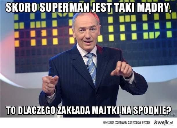 Skoro Superman jest taki mądry,